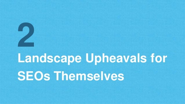 Landscape Upheavals for SEOs Themselves 2