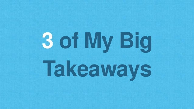 3 of My Big Takeaways