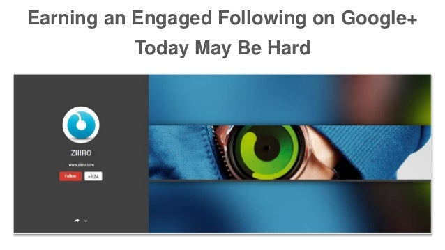 Earning an Engaged Following on Google+ Today May Be Hard