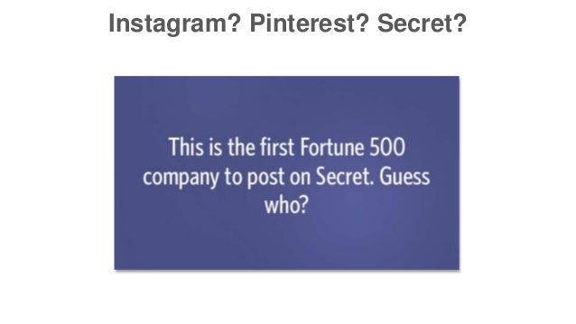 Instagram? Pinterest? Secret?