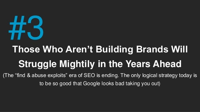 "Those Who Aren't Building Brands Will Struggle Mightily in the Years Ahead (The ""find & abuse exploits"" era of SEO is endi..."