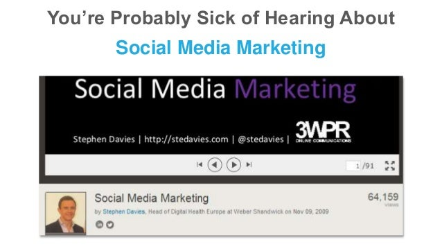 You're Probably Sick of Hearing About Social Media Marketing