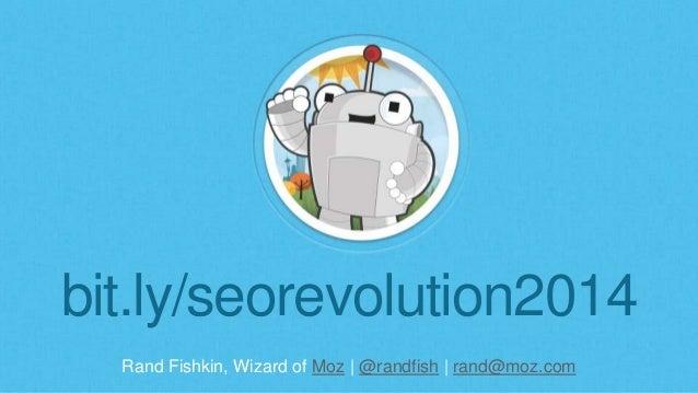 Rand Fishkin, Wizard of Moz | @randfish | rand@moz.com bit.ly/seorevolution2014
