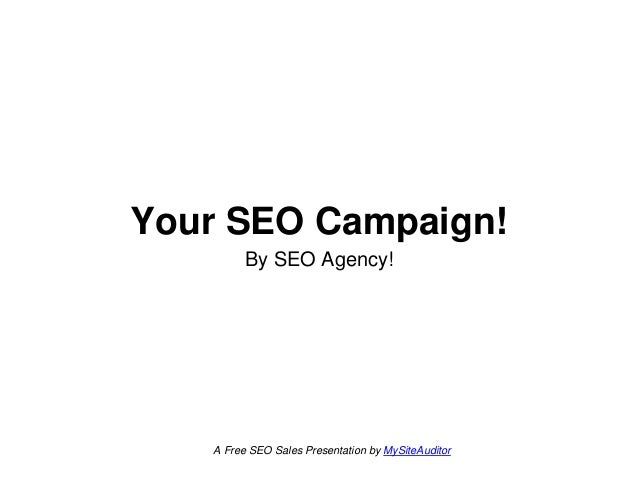 Your SEO Campaign! By SEO Agency! A Free SEO Sales Presentation by MySiteAuditor