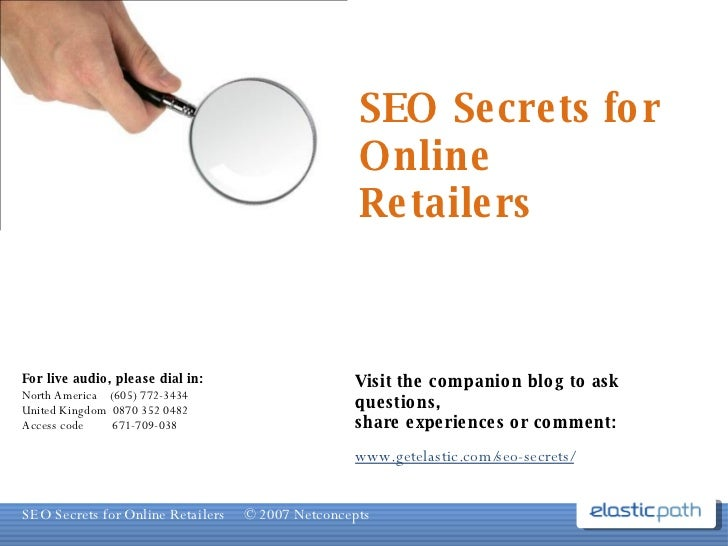 SEO Secrets for Online Retailers Visit the companion blog to ask questions, share experiences or comment: www.getelastic.c...