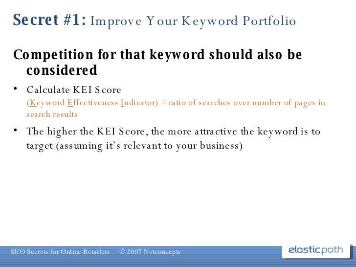 Secret #1:  Improve Your Keyword Portfolio <ul><li>Competition for that keyword should also be considered </li></ul><ul><l...