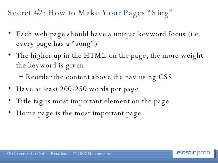 """Secret #2: How to Make Your Pages """"Sing"""" <ul><li>Each web page should have a unique keyword focus (i.e. every page has a """"..."""