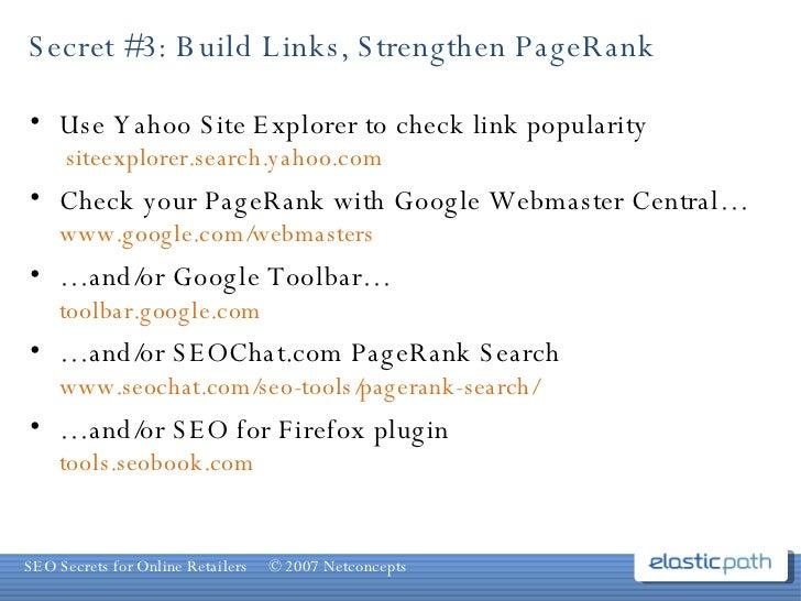 Secret #3: Build Links, Strengthen PageRank <ul><li>Use Yahoo Site Explorer to check link popularity  siteexplorer.search....
