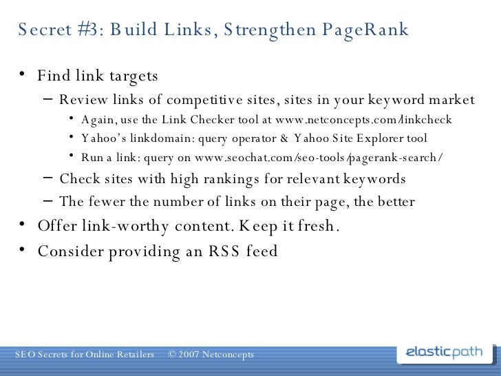 Secret #3: Build Links, Strengthen PageRank <ul><li>Find link targets </li></ul><ul><ul><li>Review links of competitive si...