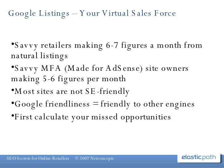 Google Listings – Your Virtual Sales Force <ul><li>Savvy retailers making 6-7 figures a month from natural listings  </li>...