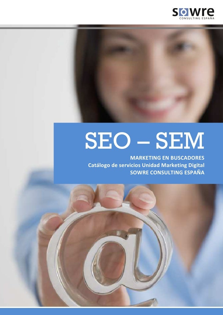 SEO – SEM        MARKETING EN BUSCADORES Catálogo de servicios Unidad Marketing Digital                  SOWRE CONSULTING ...