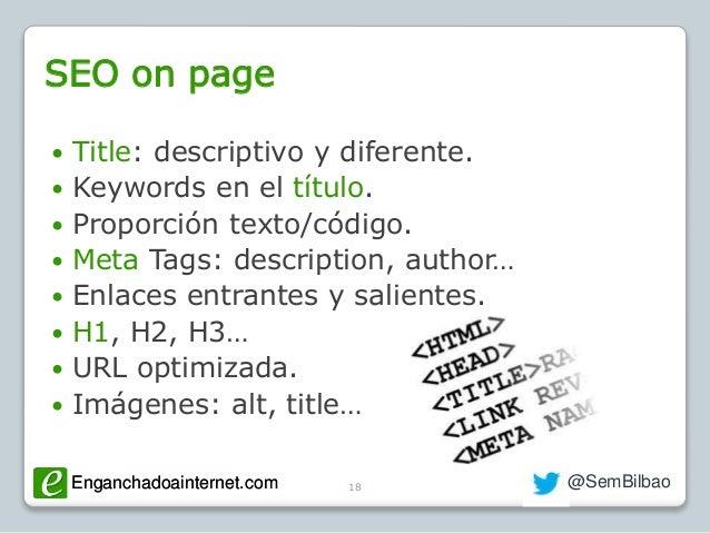 Enganchadoainternet.com @SemBilbaoEnganchadoainternet.com SEO on page  Title: descriptivo y diferente.  Keywords en el t...