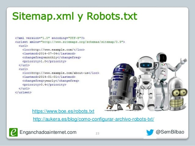 Enganchadoainternet.com @SemBilbao23 Sitemap.xml y Robots.txt http://aukera.es/blog/como-configurar-archivo-robots-txt/ ht...