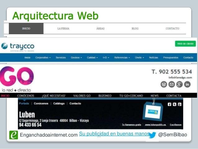 Enganchadoainternet.com @SemBilbao31 Arquitectura Web Su publicidad en buenas manos