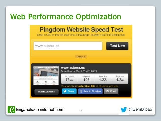 Enganchadoainternet.com @SemBilbaoEnganchadoainternet.com Web Performance Optimization 43