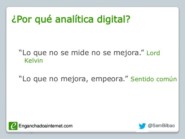 "Enganchadoainternet.com @SemBilbaoEnganchadoainternet.com ¿Por qué analítica digital? 48 ""Lo que no se mide no se mejora.""..."