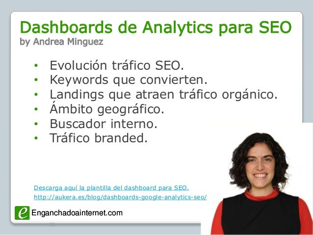 Enganchadoainternet.com @SemBilbaoEnganchadoainternet.com Dashboards de Analytics para SEO by Andrea Minguez 52 • Evolució...