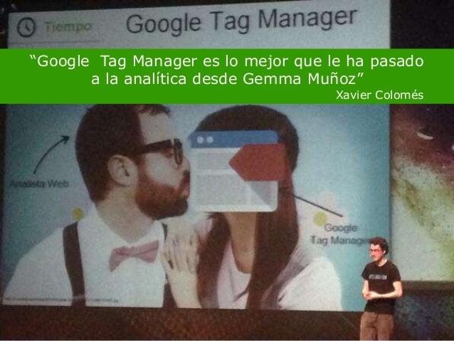 "Enganchadoainternet.com @SemBilbaoEnganchadoainternet.com 59 ""Google Tag Manager es lo mejor que le ha pasado a la analíti..."