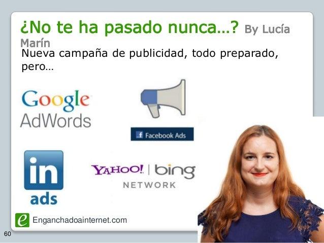 Enganchadoainternet.com @SemBilbao 60 Nueva campaña de publicidad, todo preparado, pero… ¿No te ha pasado nunca…? By Lucía...