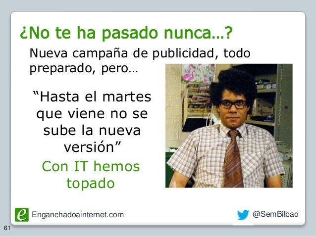 """Enganchadoainternet.com @SemBilbao 61 Nueva campaña de publicidad, todo preparado, pero… """"Hasta el martes que viene no se ..."""