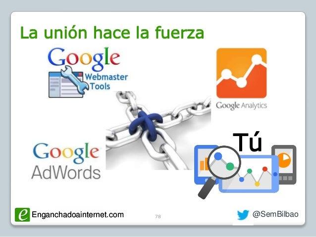 Enganchadoainternet.com @SemBilbaoEnganchadoainternet.com La unión hace la fuerza 78 Tú