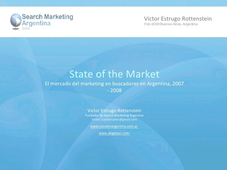 State of the Market El mercado del marketing en buscadores en Argentina, 2007 - 2008 Victor Estrugo Rottenstein Fundador d...