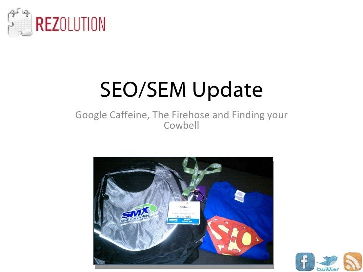 SEO/SEM Update Google Caffeine, The Firehose and Finding your Cowbell