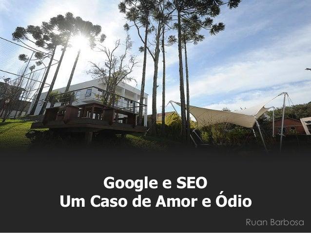 Ruan Barbosa  Google e SEO Um Caso de Amor e Ódio