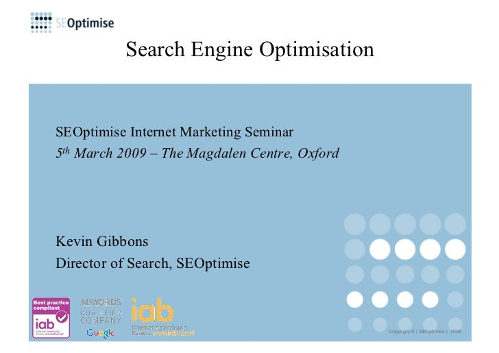Search Engine Optimisation   SEOptimise Internet Marketing Seminar 5th March 2009 – The Magdalen Centre, Oxford     Kevin ...