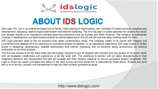 IDS Logic Pvt. Ltd. is an enterprise based out of Noida, India catering to organizations with complete IT based services i...
