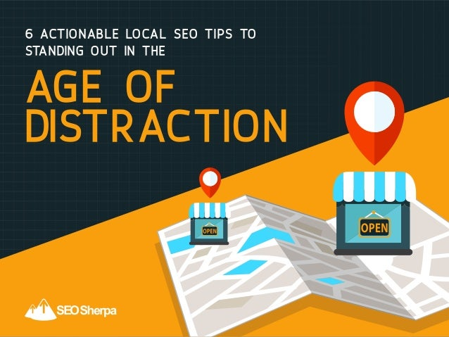 6 Actionable Local SEO Tips To Standing Out In The age of distraction