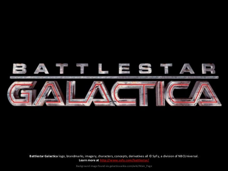 Battlestar Galactica logo, brandmarks, imagery, characters, concepts, derivatives all © SyFy, a division of NBCUniversal. ...