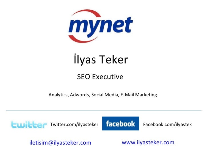 SEO Executive İlyas Teker Analytics, Adwords, Social Media, E-Mail Marketing [email_address] Facebook.com/ilyastek www.ily...