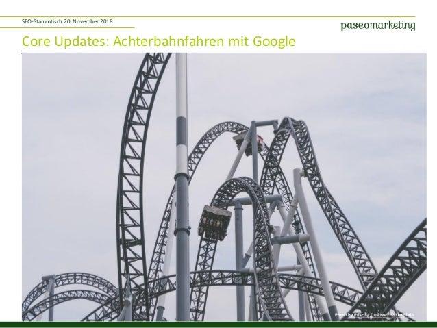 1 Core Updates: Achterbahnfahren mit Google SEO-Stammtisch 20. November 2018 Photo by Priscilla Du Preez on Unsplash