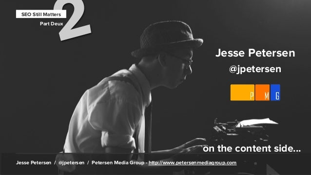 on the content side...Jesse Petersen / @jpetersen / Petersen Media Group - http://www.petersenmediagroup.com2SEO Still Mat...