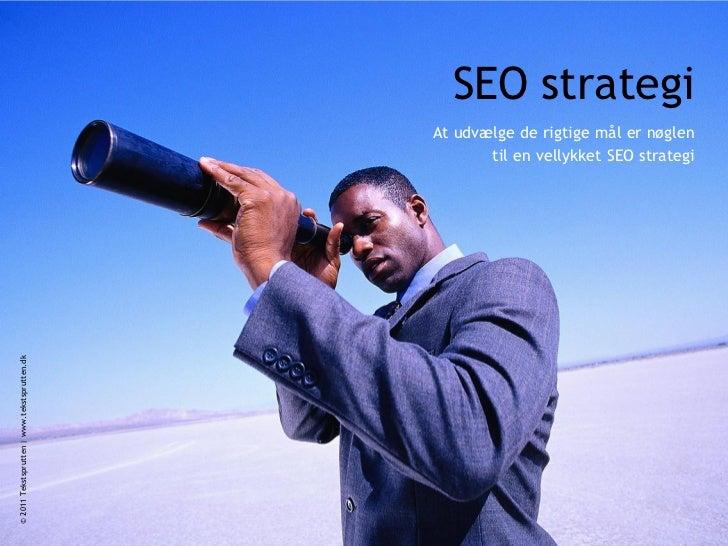 SEO strategi                                              At udvælge de rigtige mål er nøglen                             ...