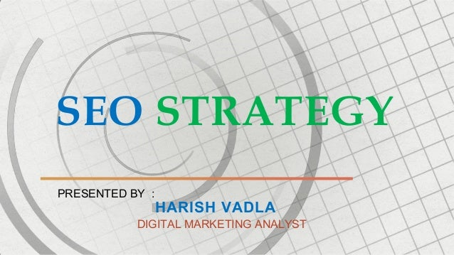 SEO STRATEGY HARISH VADLA DIGITAL MARKETING ANALYST PRESENTED BY :