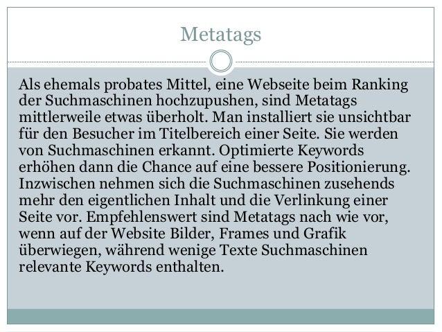 Metatags Als ehemals probates Mittel, eine Webseite beim Ranking der Suchmaschinen hochzupushen, sind Metatags mittlerweil...