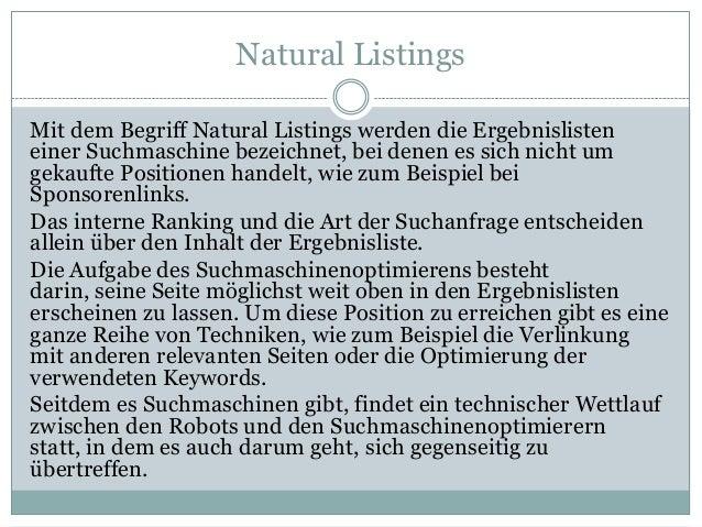 Natural Listings Mit dem Begriff Natural Listings werden die Ergebnislisten einer Suchmaschine bezeichnet, bei denen es si...