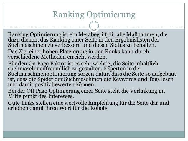 Ranking Optimierung Ranking Optimierung ist ein Metabegriff für alle Maßnahmen, die dazu dienen, das Ranking einer Seite i...