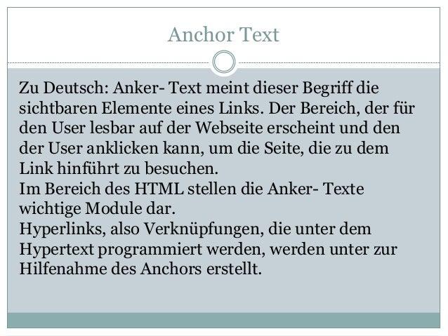 Anchor Text Zu Deutsch: Anker- Text meint dieser Begriff die sichtbaren Elemente eines Links. Der Bereich, der für den Use...