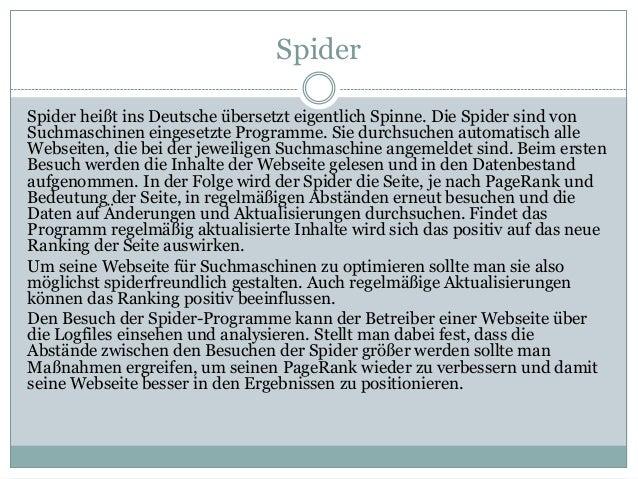 Spider Spider heißt ins Deutsche übersetzt eigentlich Spinne. Die Spider sind von Suchmaschinen eingesetzte Programme. Sie...