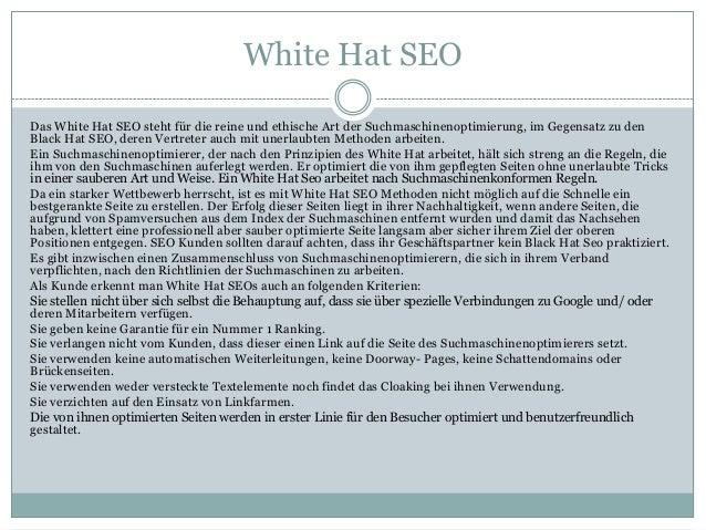 White Hat SEO Das White Hat SEO steht für die reine und ethische Art der Suchmaschinenoptimierung, im Gegensatz zu den Bla...