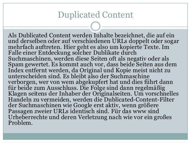 Duplicated Content Als Dublicated Content werden Inhalte bezeichnet, die auf ein und derselben oder auf verschiedenen URLs...