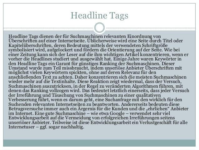 Headline Tags Headline Tags dienen der für Suchmaschinen relevanten Einordnung von Überschriften auf einer Internetseite. ...