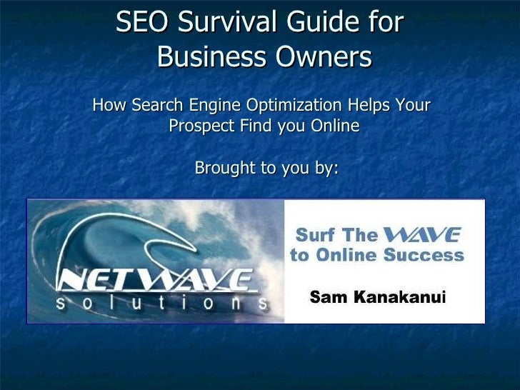 SEO Survival Guide for  Business Owners How Search Engine Optimization Helps Your  Prospect Find you Online  Brought to yo...