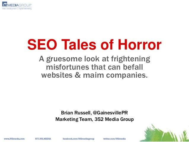 SEO Tales of Horror A gruesome look at frightening   misfortunes that can befall websites & maim companies.       Brian Ru...