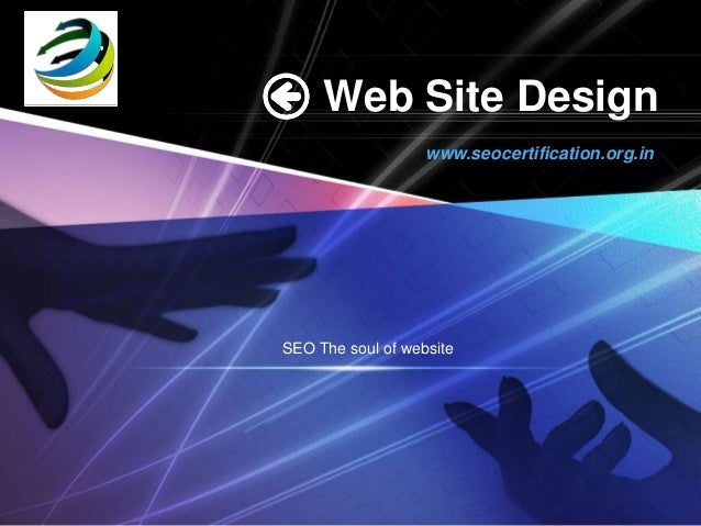 LOGO            Web Site Design                          www.seocertification.org.in       SEO The soul of website