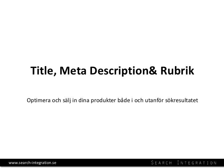 Title, Meta Description& Rubrik         Optimera och sälj in dina produkter både i och utanför sökresultatetwww.search-int...