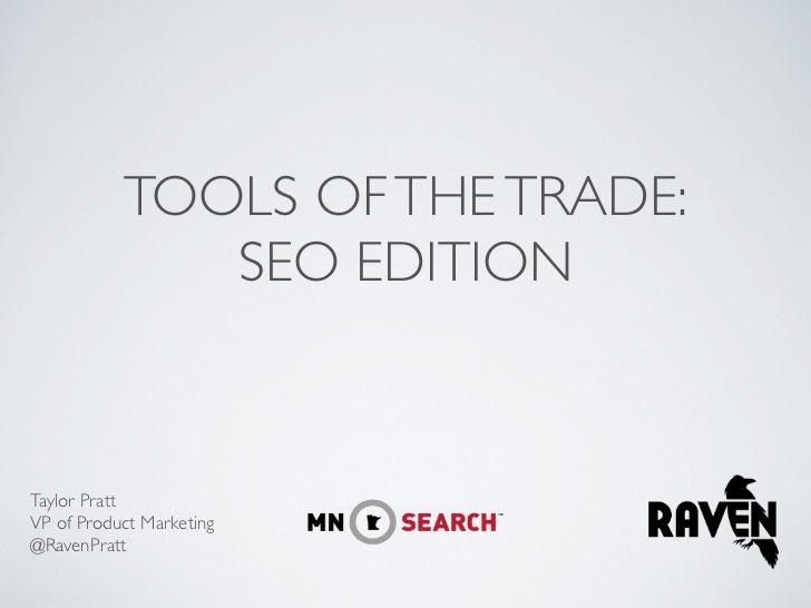 TOOLS OF THE TRADE:              SEO EDITIONTaylor PrattVP of Product Marketing@RavenPratt